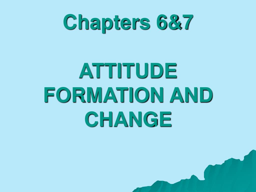 chapters 6 7 attitude formation and change l.