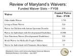 review of maryland s waivers funded waiver slots fy08