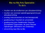 ma na ma arts specialist to do s