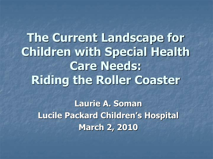 the current landscape for children with special health care needs riding the roller coaster n.