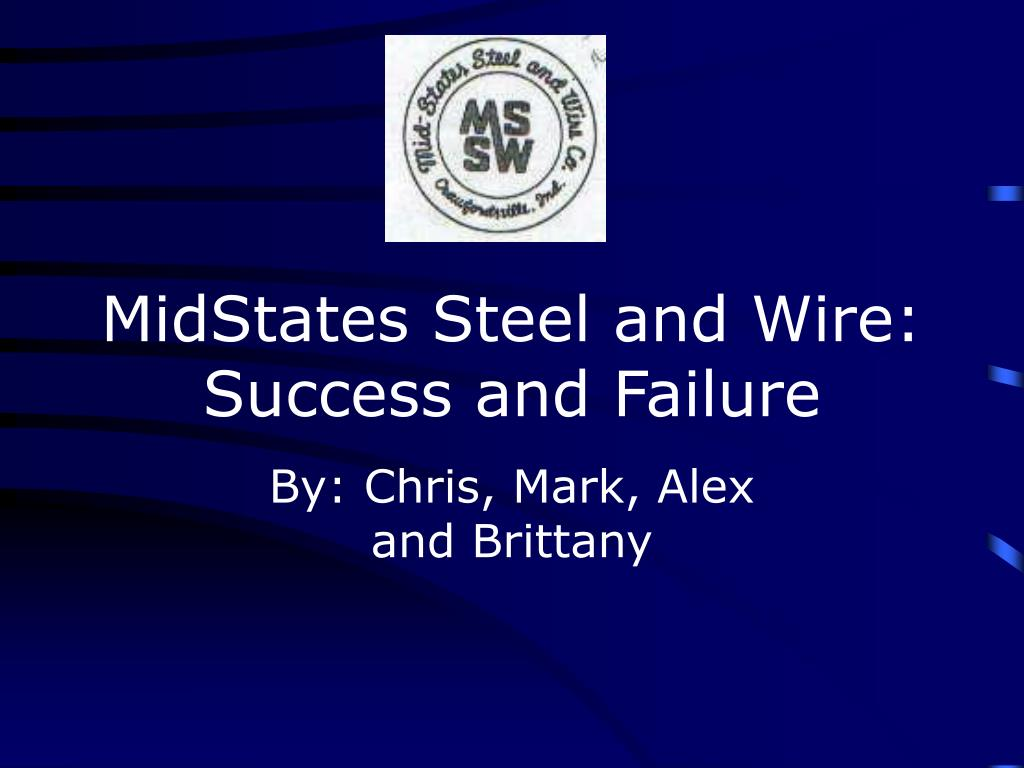 midstates steel and wire success and failure l.