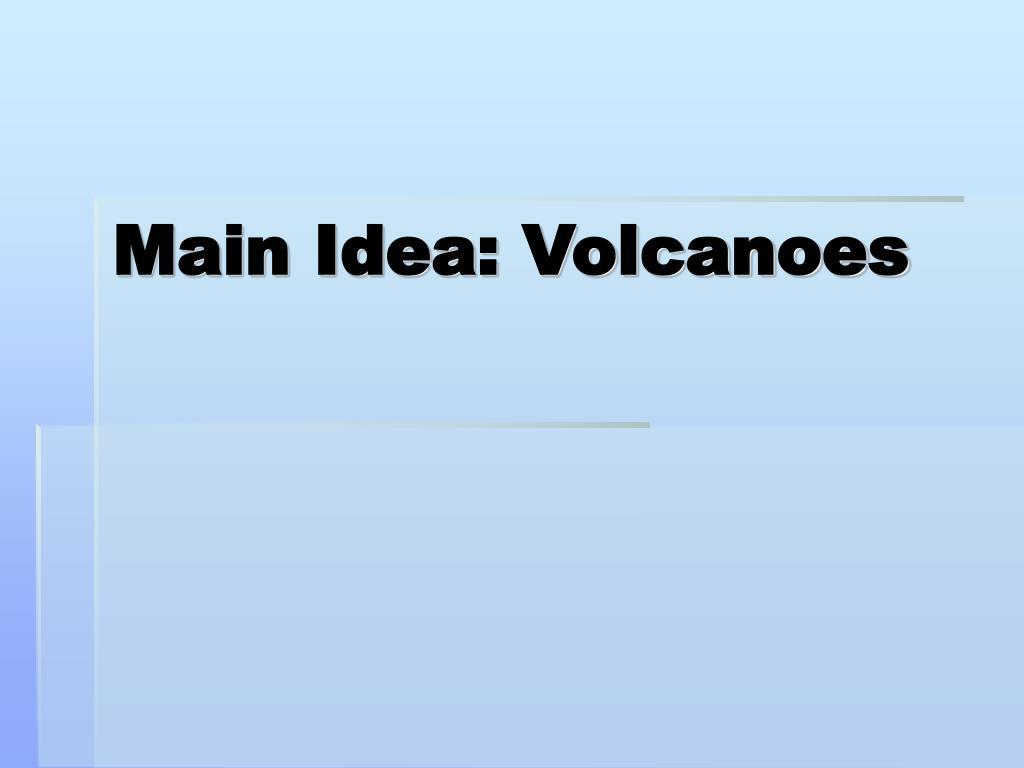 main idea volcanoes l.