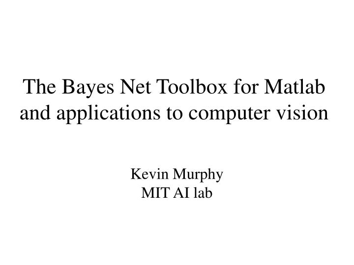 the bayes net toolbox for matlab and applications to computer vision n.