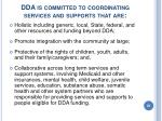 dda is committed to coordinating services and supports that are20