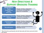 new directions support brokers training