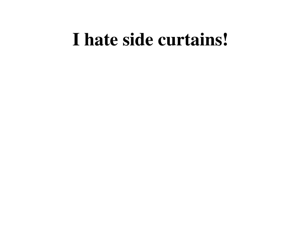i hate side curtains l.
