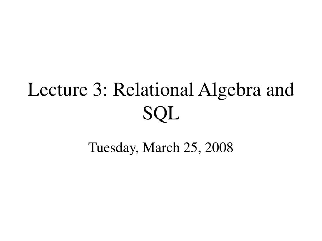lecture 3 relational algebra and sql l.