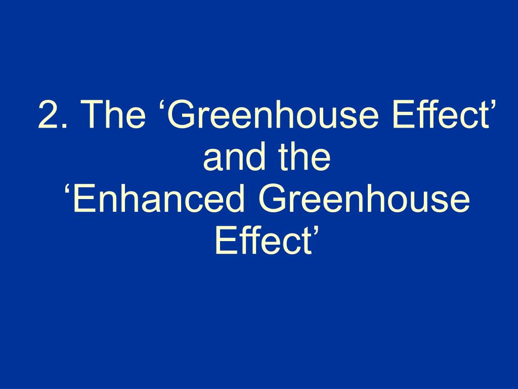 2 the greenhouse effect and the enhanced greenhouse effect l.