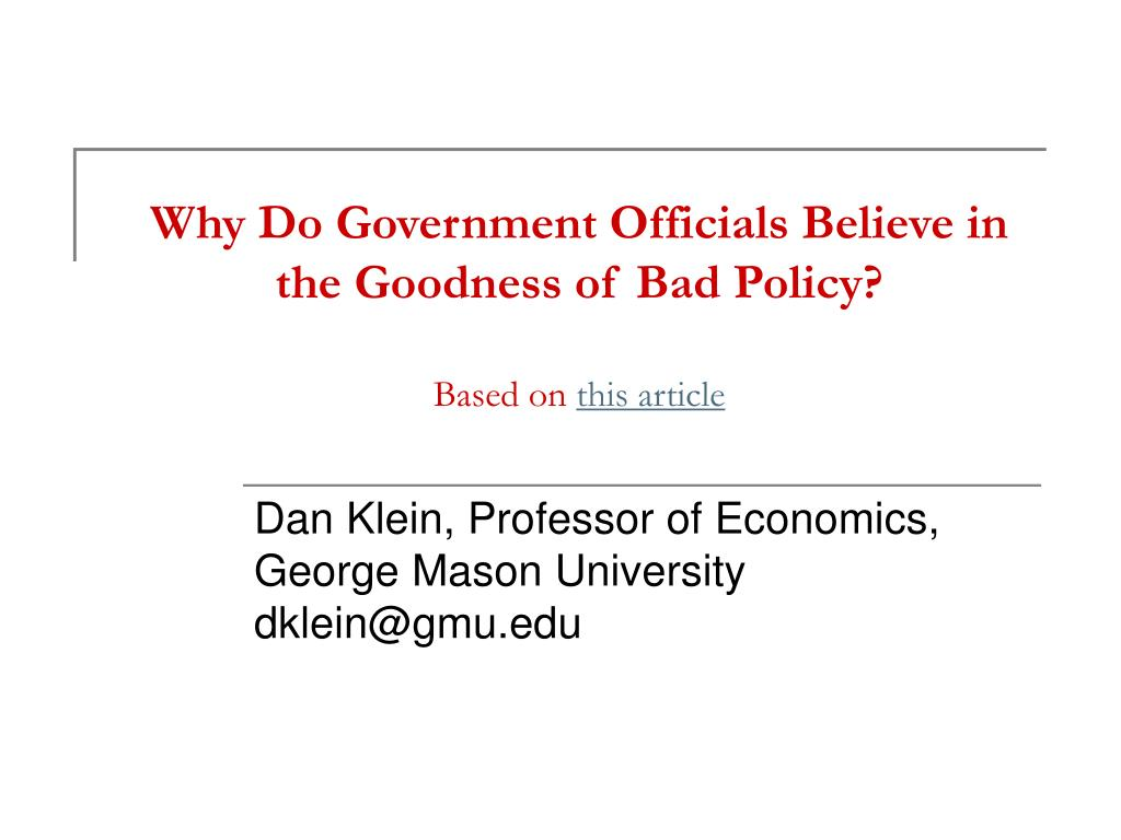 why do government officials believe in the goodness of bad policy based on this article l.