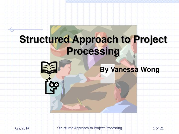 structured approach to project processing n.