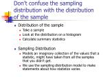 don t confuse the sampling distribution with the distribution of the sample