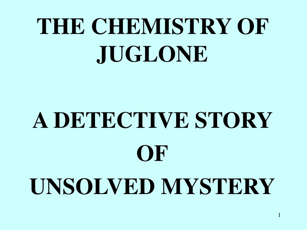 the chemistry of juglone a detective story of unsolved mystery l.