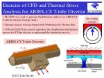 exercise of cfd and thermal stress analysis for aries cs t tube divertor