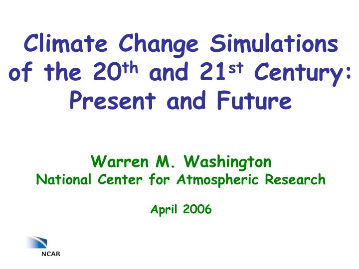 climate change simulations of the 20 th and 21 st century present and future n.