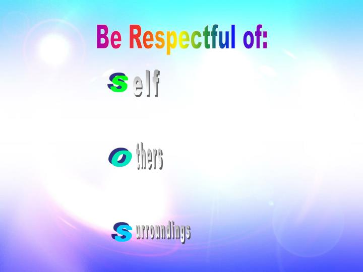 Be Respectful of: