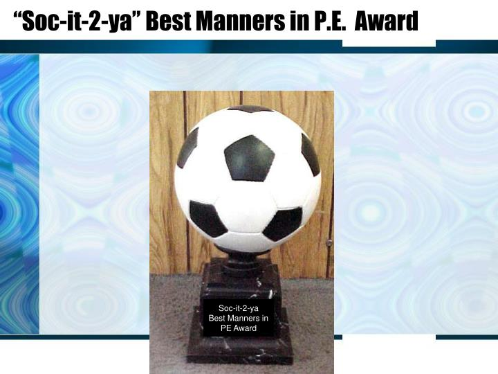 """""""Soc-it-2-ya"""" Best Manners in P.E.  Award"""