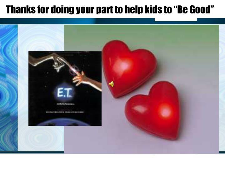 """Thanks for doing your part to help kids to """"Be Good"""""""