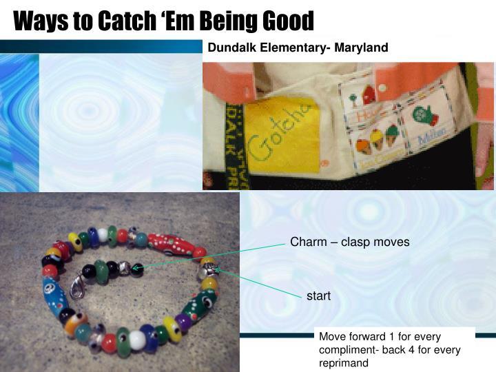 Ways to Catch 'Em Being Good