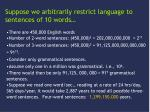 suppose we arbitrarily restrict language to sentences of 10 words