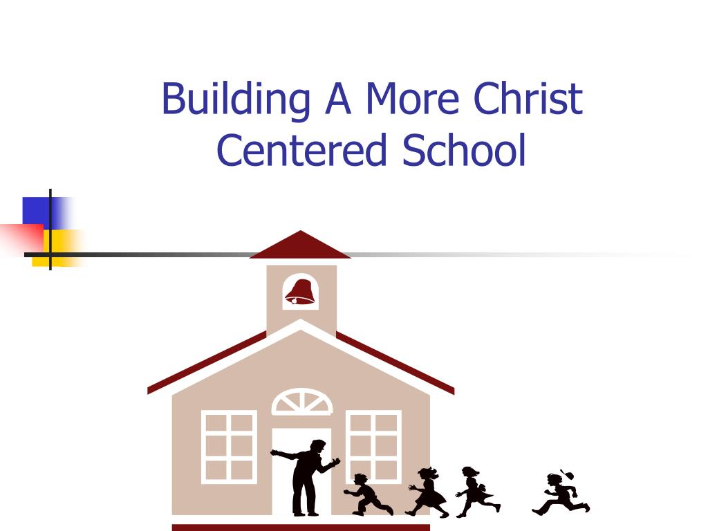 building a more christ centered school l.