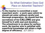 so what estimation does god place on adventist teachers