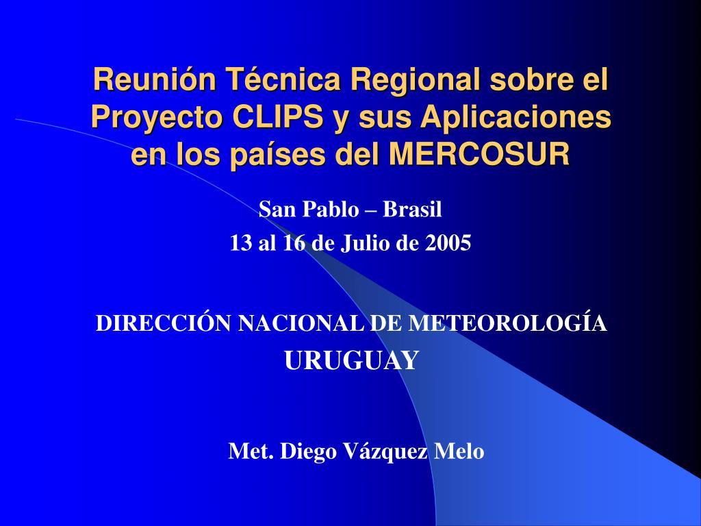 reuni n t cnica regional sobre el proyecto clips y sus aplicaciones en los pa ses del mercosur l.