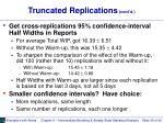 truncated replications cont d
