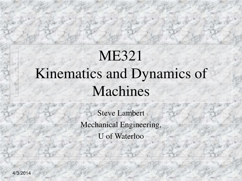 me321 kinematics and dynamics of machines l.