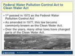 federal water pollution control act to clean water act