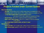 projects funded under current system