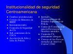 institucionalidad de seguridad centroamericana