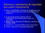 sistemas y subsistemas de seguridad que cubren mesoamerica
