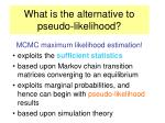 what is the alternative to pseudo likelihood