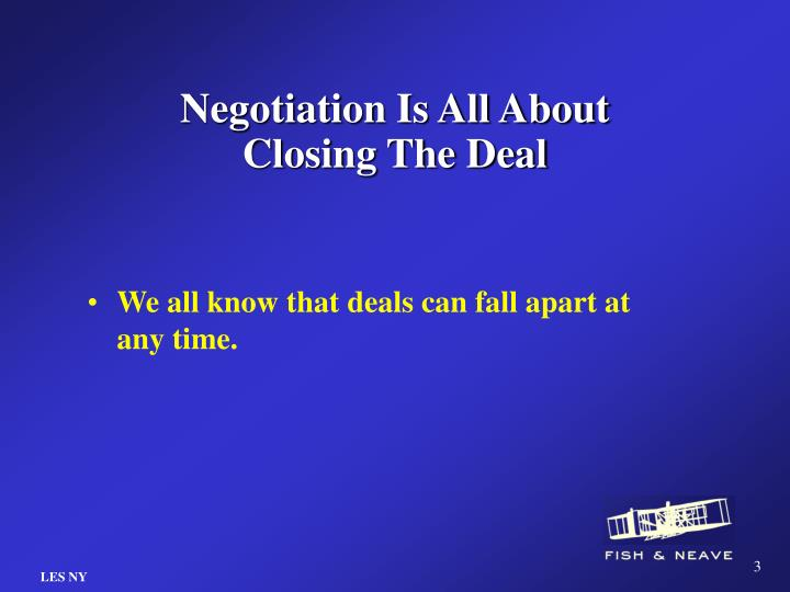 Negotiation is all about closing the deal
