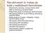plan aktivnosti bi trebao da bude u nadle nosti koordinisan