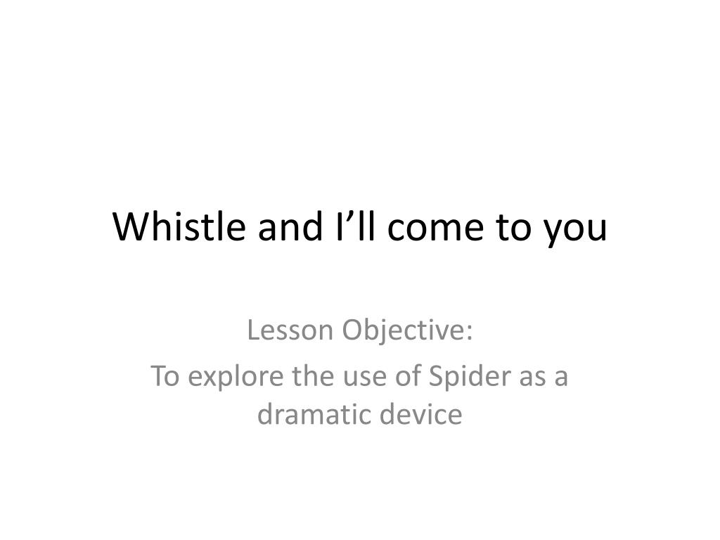 whistle and i ll come to you l.