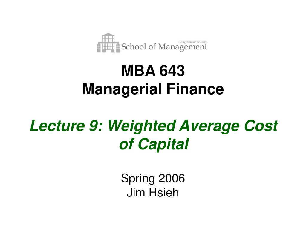 mba 643 managerial finance lecture 9 weighted average cost of capital l.