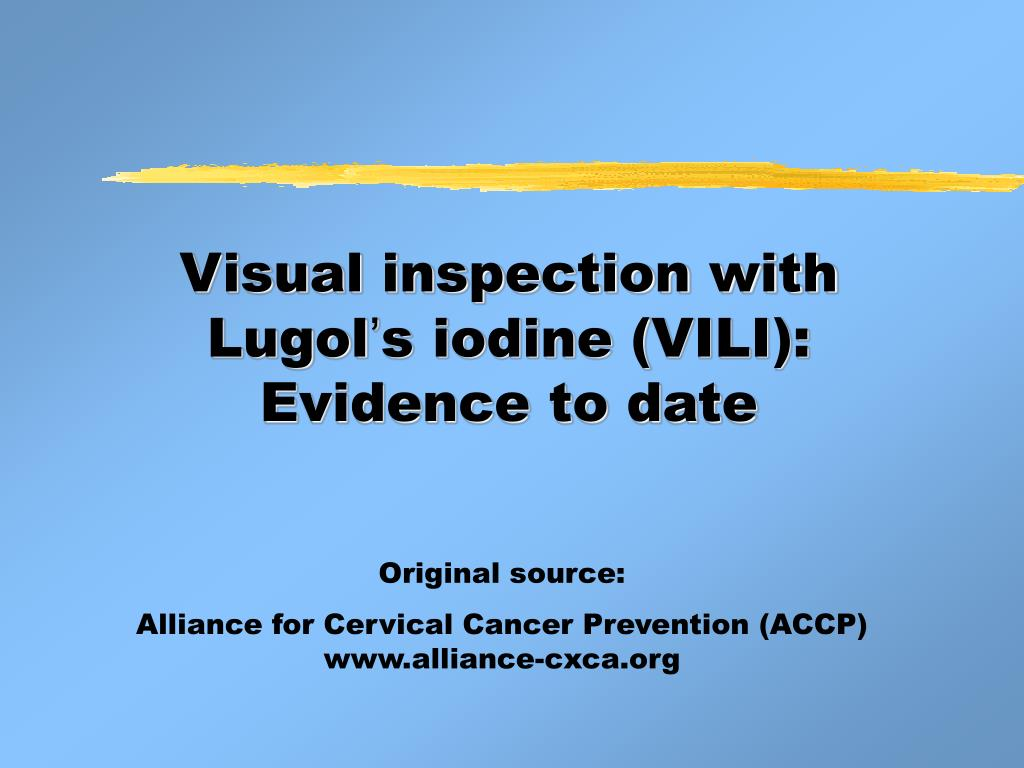 visual inspection with lugol s iodine vili evidence to date l.