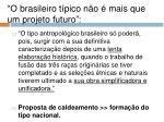 o brasileiro t pico n o mais que um projeto futuro