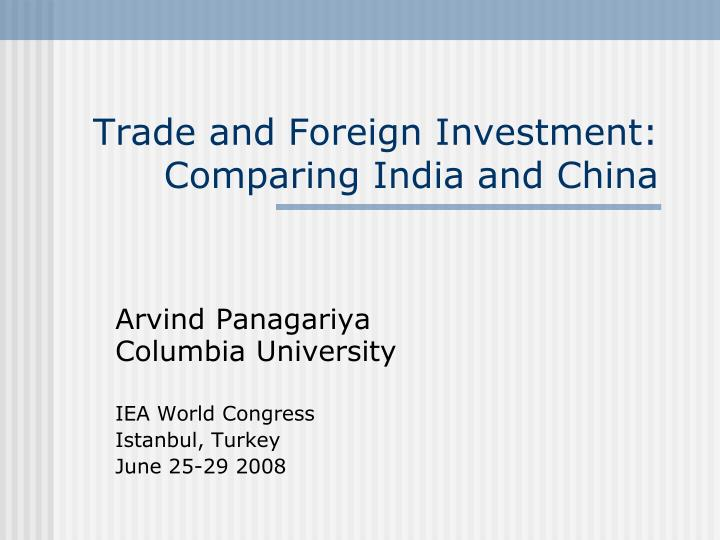 trade and foreign investment comparing india and china n.