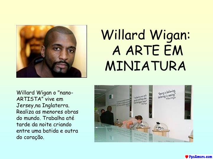 willard wigan a arte em miniatura n.