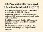 7b psychiatrically enhanced addiction residential rx dde