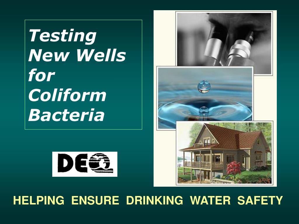testing new wells for coliform bacteria l.