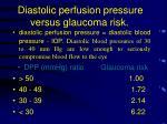 diastolic perfusion pressure versus glaucoma risk