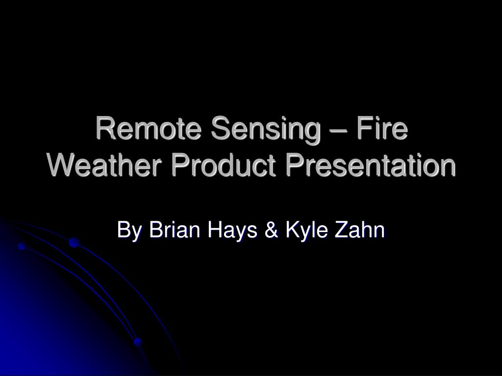 remote sensing fire weather product presentation l.