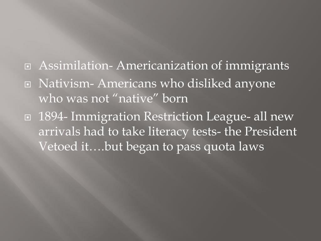 Assimilation- Americanization of immigrants