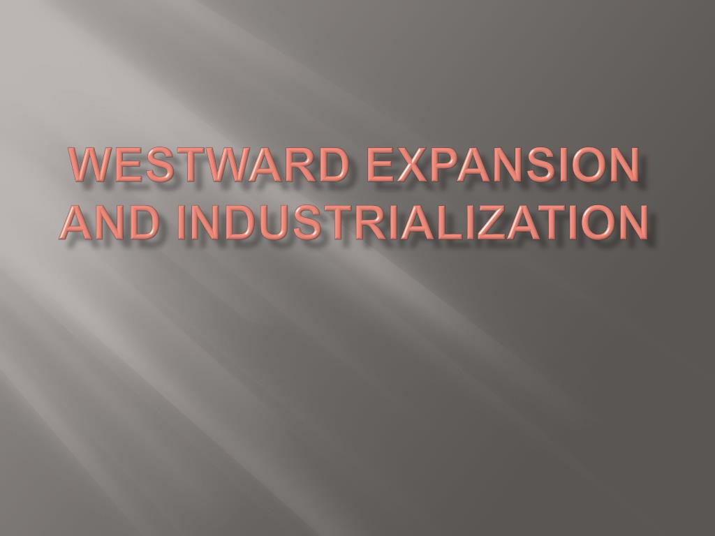 westward expansion and industrialization l.