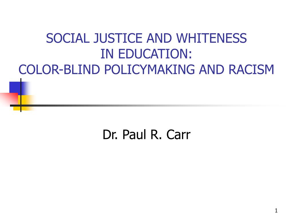 social justice and whiteness in education color blind policymaking and racism l.