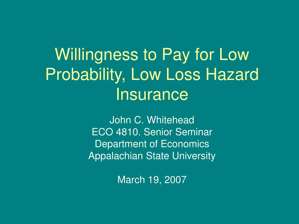 willingness to pay for low probability low loss hazard insurance l.