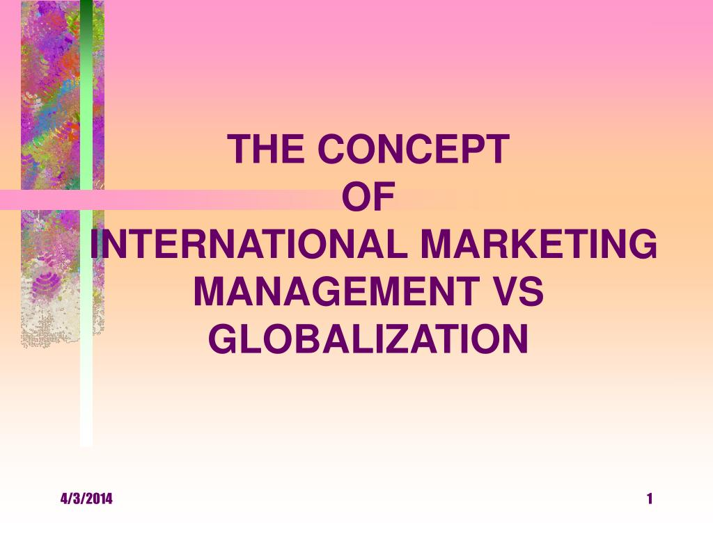 the concept of international marketing management vs globalization l.